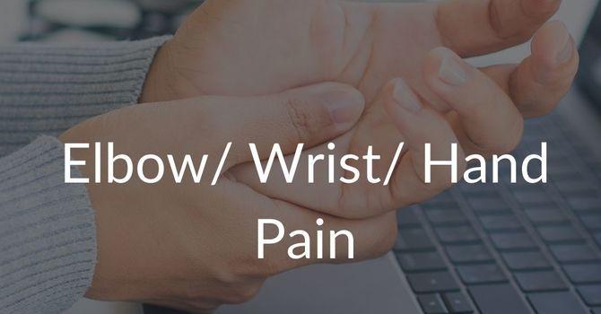 Elbow/Wrist/Hand Pain